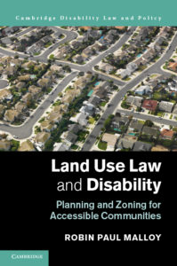 Land Use Law and Disability: Planning and Zoning for Accessible Communities (a casebook by Robin Paul Malloy)
