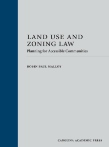 Land Use and Zoning Law: Planning for Accessible Communities (a new casebook by Robin Paul Malloy)